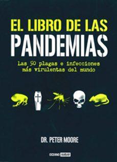 el libro de las pandemias: las 50 plagas e infecciones mas virule ntas del mundo-peter moore-9788475566320