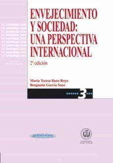 Descargar libros gratis ipad ENVEJECIMIENTO Y SOCIEDAD: UNA PERSPECTIVA INTERNACIONAL (2ª ED.)  en español de BENJAMIN GARCIA SANZ, MARIA TERESA BAZO ROYO