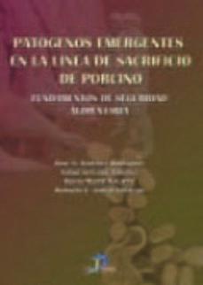 Descargar libros en línea gratis para kindle PATOGENOS EMERGENTES EN LA LINEA DEL SACRIFICIO DEL PORCINO de JOSE A. SANCHEZ RODRIGUEZ FB2 PDF RTF 9788479789220
