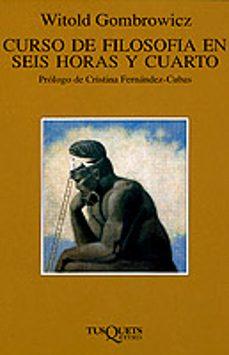 curso de filosofia en seis horas y cuarto-witold gombrowicz-9788483105320