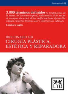 Descarga de libros en formato pdf. DICCIONARIO LID CIRUGIA PLASTICA, ESTETICA Y REPARADORA de GREGORIO GOMEZ BAJO