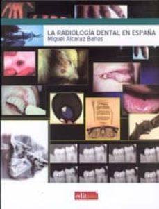 Descarga gratuita de Ebooks finder LA RADIOLOGIA DENTAL EN ESPAÑA
