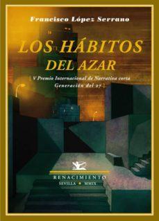 Descargar archivos de libros electrónicos LOS HABITOS DEL AZAR de FRANCISCO M. LOPEZ SERRANO  (Literatura española)