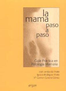 Descarga gratuita de los foros de ebooks. LA MAMA PASO A PASO. GUIA PRACTICA DE PATOLOGIA MAMARIA in Spanish