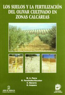 los suelos y la fertilizacion del olivar cultivado en zonas calca reas-m.a. parra rincon-9788484761020