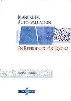 Descargas de audiolibros gratis para computadora (I.B.D.) MANUAL DE AUTOEVALUACION EN REPRODUCCION EQUINA de JONATHAN F. PYCOCK MOBI 9788487736520