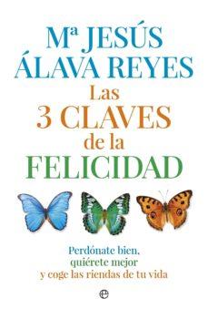 Bressoamisuradi.it Las 3 Claves De La Felicidad: Perdonate Bien, Quierete Mejor Y Co Ge Las Riendas De Tu Vida Image