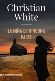 Descargar ebook desde google books mac LA NIÑA DE NINGUNA PARTE 9788491814320 RTF in Spanish de CHRISTIAN WHITE