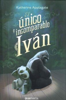 EL UNICO E INCOMPARABLE IVAN | KATHERINE APPLEGATE