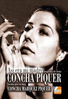 concha piquer: asi era mi madre, biografia escrita por su hija concha marquez piquer-concha marquez piquer-9788494475320