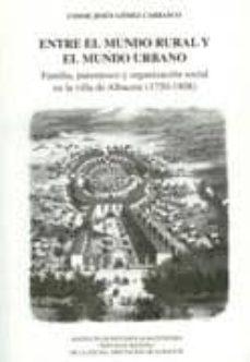 Upgrade6a.es Entre El Mundo Rural Y El Mundo Urbano: Familia, Parentesco Y Org Anizacion Social En La Villa De Albacete 1750-1808 Image