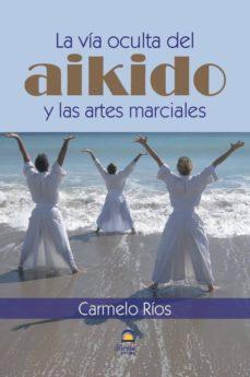 la via oculta del aikido y las artes marciales-carmelo rios-9788498273120