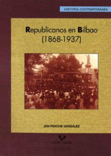 republicanos en bilbao (1868-1937)-jon penche gonzalez-9788498603620