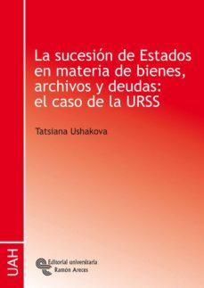la sucesión de estados en materia de bienes, archivos y deudas: el caso de la urss (ebook)-tatsiana ushakova-9788499619620