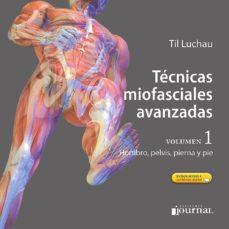 Libros en inglés para descargar gratis TECNICAS MIOFASCIALES AVANZADAS VOL. 1: HOMBRO, PIERNA, PELVIS Y PIE + ACCESO A CONTENIDOS ONLINE 9789874922120