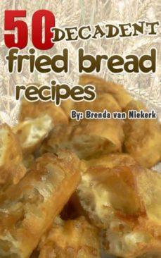 50 decadent fried bread recipes (ebook)-brenda van niekerk-cdlxi00354020