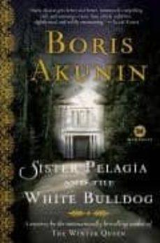 Descargas de libros electrónicos pdf gratis SISTER PELAGIA AND THE WHITE BULLDOG 9780812975130 CHM PDB de BORIS AKUNIN (Spanish Edition)