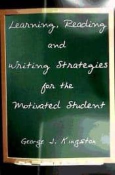 learning, reading and writing strategies for the motivated student-george j. kingston-9781420861730