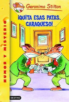 Descargar Â¡QUITA ESAS PATAS, CARAQUESO!, GERONIMO STILTON gratis pdf - leer online