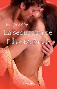 Descarga libros de texto torrent (PE) LA SEDUCCION DE ELLIOT MCBRIDE de JENNIFER ASHLEY ePub FB2 (Spanish Edition)