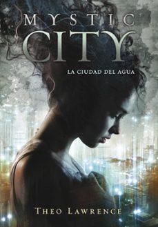 Descargar libros de epub de google MYSTIC CITY: LA CIUDAD DEL AGUA en español 9788415580430