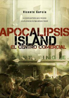 Descargar libros gratis en pdf ipad 2 APOCALIPSIS ISLAND 6: EL CENTRO COMERCIAL de VICENTE GARCIA