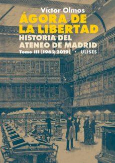 Descargas gratuitas de libros de Kindle Reino Unido ÁGORA DE LA LIBERTAD: HISTORIA DEL ATENEO DE MADRID. TOMO III (19 62-2019) 9788416300730 de VICTOR OLMOS MOBI