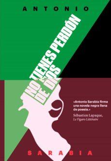 Descargar google books en formato pdf gratis. NO TIENES PERDON DE DIOS  in Spanish de ANTONIO SARABIA
