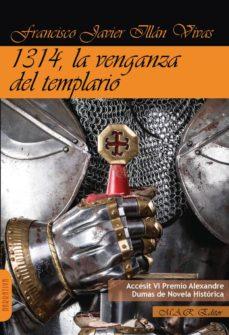 Descargas gratuitas de libros electrónicos de dominio público 1314, LA VENGANZA DEL TEMPLARIO de FRANCISCO JAVIER ILLAN VIVAS (Spanish Edition) 9788417433130