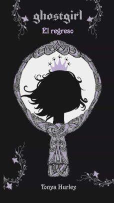 ghostgirl ii: el regreso-tonya hurley-9788420405230
