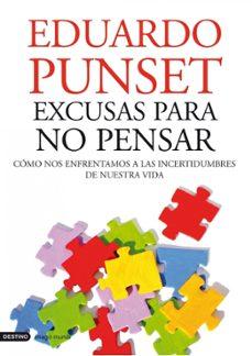 excusas para no pensar: como nos enfrentamos a las incertidumbres de nuestra vida-eduardo punset-9788423344130