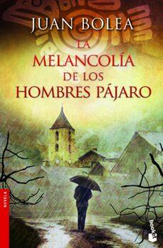 Descargar libros gratis en pc LA MELANCOLIA DE LOS HOMBRES PAJARO (SERIE MARTINA DE SANTO 5) iBook MOBI de JUAN BOLEA