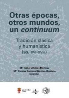 Mrnice.mx Otras Epocas, Otros Mundos, Un Continuum: Tradicion Clasica Y Hum Anistica (Ss. Xvi-xviii) Image