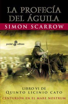 Descargar gratis libros LA PROFECIA DEL AGUILA (LIBRO VI DE QUINTO LICINIO CATO) 9788435019330 en español CHM ePub