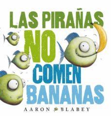 las pirañas no comen bananas-aaron blabey-9788469848630