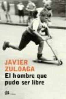 el hombre que pudo ser libre-javier zuloaga-9788476697030
