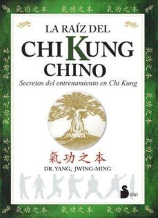 la raiz del chi kung chino: secretos del entrenamiento chino en c hi kung-yang jwing-ming-9788478083930
