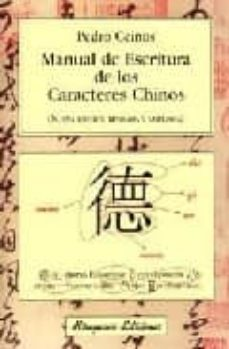 Descargar libros gratis de google books MANUAL DE ESCRITURA DE LOS CARACTERES CHINOS de PEDRO CEINOS ARCONES