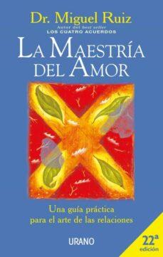 la maestria del amor: una guia practica para el arte de las relac iones-miguel ruiz-9788479534530