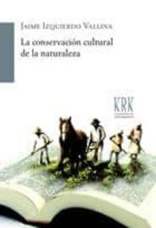 Descargar LA CONSERVACION CULTURAL DE LA NATURALEZA gratis pdf - leer online