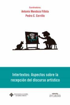 intertextos: aspectos sobre la recepcion del discurso artistico-antonio mendoza fillola-9788484272830