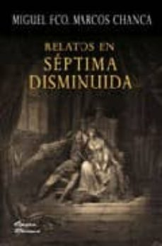 Descargar libros de epub para nook RELATOS EN SEPTIMA DISMINUIDA MOBI DJVU PDB de MIGUEL F. MARCOS CHANCA en español