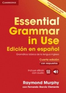 Libros para descargar en laptop ESSENTIAL GRAMMAR IN USE BOOK WITH ANSWERS AND INTERACTIVE EBOOK EDICION EN ESPAÑOL 4TH EDITION de RAYMOND MURPHY, FERNANDO GARCIA CLEMENTE 9788490361030