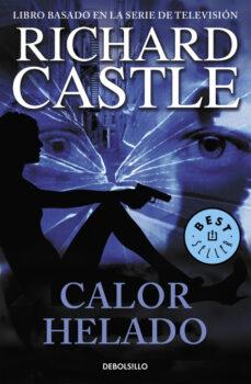 Descargar libros más vendidos gratis CALOR HELADO (SERIE CASTLE 4) de RICHARD CASTLE