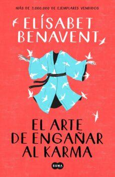 EL ARTE DE ENGAÑAR AL KARMA   ELISABET BENAVENT   Casa del Libro