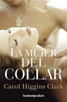 Descarga gratuita de los mejores libros. (PE) LA MUJER DEL COLLAR de CAROL HIGGINS CLARK