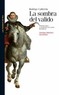 Enmarchaporlobasico.es Rodrigo Calderon.la Sombra Del Valido: Privanza, Favor Y Corrupci On En La Corte De Felipe Iii Image