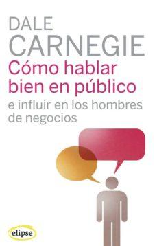 Como Hablar Bien En Publico E Influir En Los Hombres De Negocios Dale Carnegie Comprar Libro 9788493664930