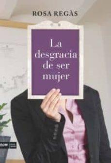 la desgracia de ser mujer-rosa regas-9788493904630