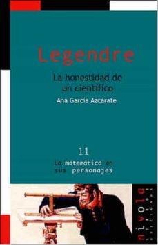 legendre. la honestidad de un cientifico-ana garcia azcarate-9788495599230
